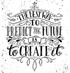 The best way to predict the future is to create it vector