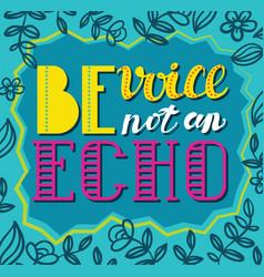 Be avoice not an echo social poster vector