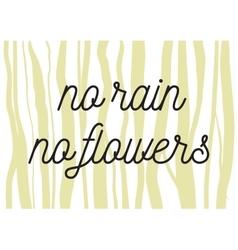 no rain no flowers inscription greeting card vector image