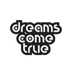 Bold text dreams come true inspiring quotes text vector