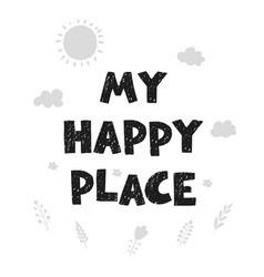 My happy place - fun hand drawn nursery poster vector