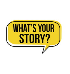 Whats your story speech bubble vector