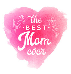 best mom ever card with flowers and lettering vector image