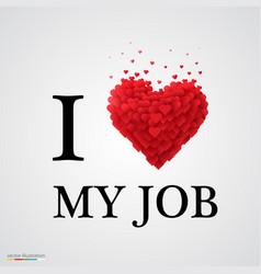 i love my job heart sign vector image vector image