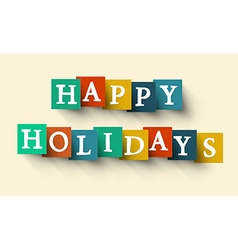 Happy Holidays Colorful Retro Paper Cut Words - vector image vector image