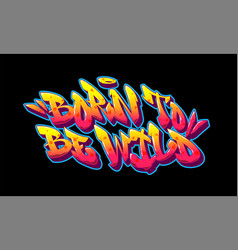 Born to be wild font in old school graffiti style vector