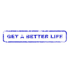 get a better life rubber stamp vector image