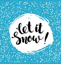 let it snow - handwritten inscription hand drawn vector image