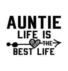 Auntie life is best life design vector