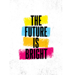 The future is bright inspiring creative vector