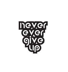 bold text never ever give up inspiring quotes vector image