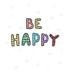 Be happy- fun hand drawn nursery poster vector