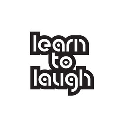 Bold text learn to laugh inspiring quotes text vector