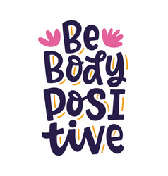 be body positive quote slogan lettering phrase vector image