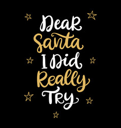 dear santa i did really try christmas lettering vector image