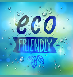 eco friendly words drawn on a window water rain vector image