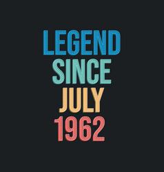 Legend since july 1962 - retro vintage birthday vector