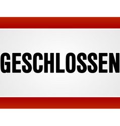 Red and white rectangular geschlossen sign vector image vector image