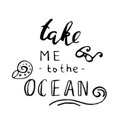 take me to the ocean inspirational print vector image