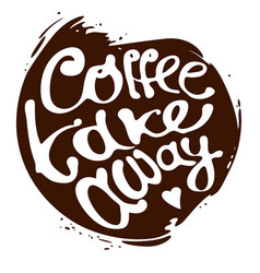 Coffee take away hand draw lettering logo in vector