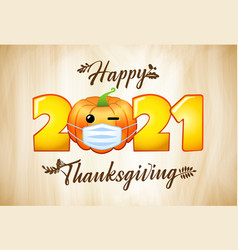2021 happy thanksgiving calligraphy lettering vector image