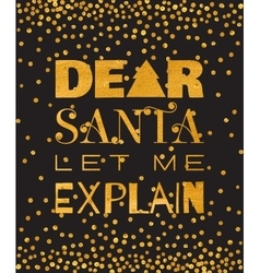 Dear Santa let me explain gold inscription vector