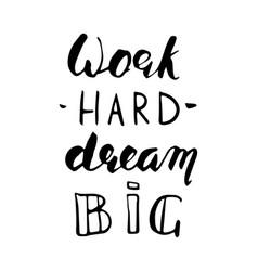 work hard dream big lettering vector image