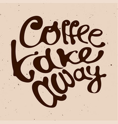 Coffee take away hand draw lettering logo vector