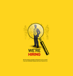 We are hiring design with magnifying glass vector
