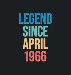 Legend since april 1966 - retro vintage birthday vector