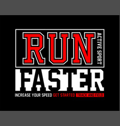 Run faster active sport typography tee shirt vector