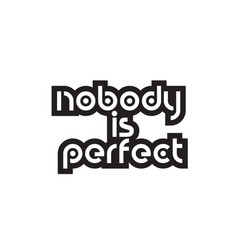 Bold text nobody is perfect inspiring quotes text vector