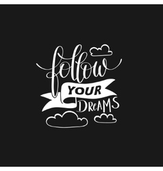 follow your dreams handwritten calligraphy vector image
