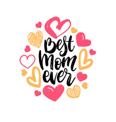 best mom ever hand lettering happy mothers vector image