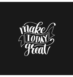 Make Today Great Text Phrase Image vector image