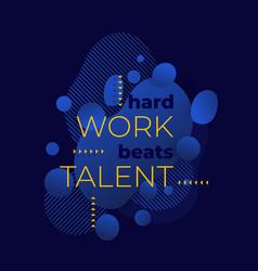 Hard work beats talent poster vector