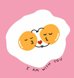 Fired eggs hug and kiss and i am with you cartoon vector