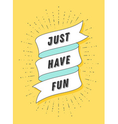 Just have fun vintage ribbon banner vector