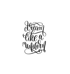 Dream like a unicorn - black and white handwritten vector