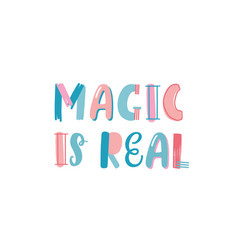 magic is real slogan hand drawn lettering vector image