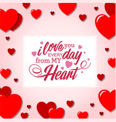 I love you every day from my heart red heart pink vector
