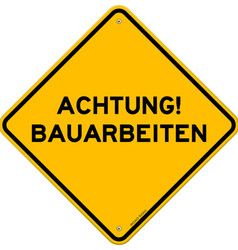 Yellow and black achtung bauarbeiten sign vector image