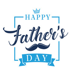 happy fathers day calligraphy lettering banner vector image