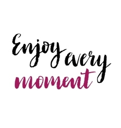 Enjoy every moment print vector