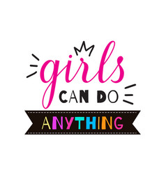 hand drawn lettring girls can do anything vector image