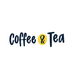 coffee and tea lettering written with elegant vector image