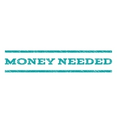 Money Needed Watermark Stamp vector image