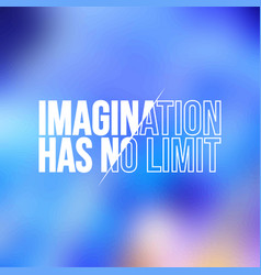 Imagination has no limit life quote with modern vector