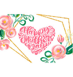 happy mothers day hand lettering text heart with vector image
