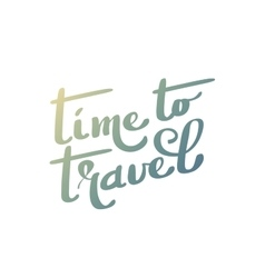 Time to travel Hand lettering vector
